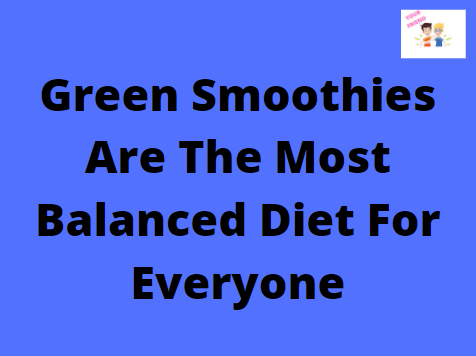 Green Smoothies Are The Most Balanced Diet For Everyone