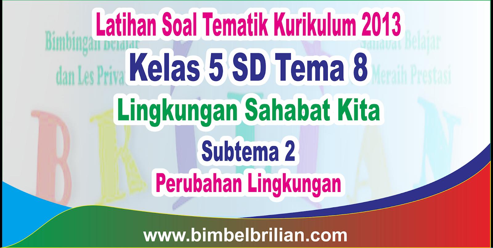 Soal Tematik Kelas 5 SD Tema 8 Subtema 2 Perubahan Lingkungan dan Kunci Jawaban | Bimbel Brilian
