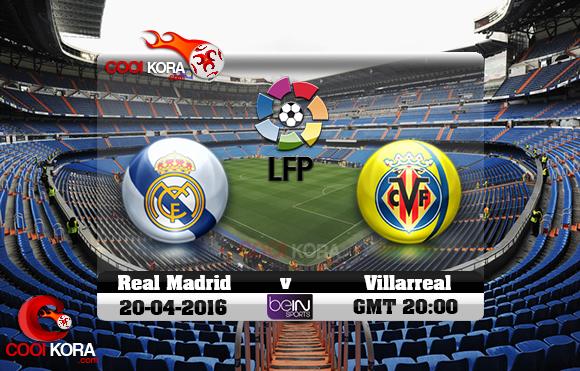 مشاهدة مباراة ريال مدريد وفياريال اليوم 20-4-2016 في الدوري الأسباني