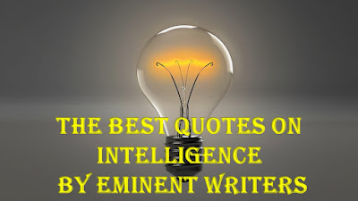 The Best Quotes On Intelligence By Eminent Writers
