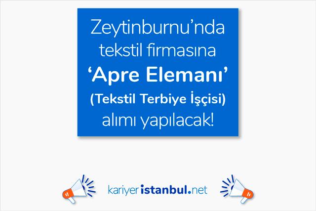 Zeytinburnu'nda tekstil firması 15 apre elemanı tekstil terbiye işçisi alımı yapacak. Zeytinburnu iş ilanları kariyeristanbul.net'te!