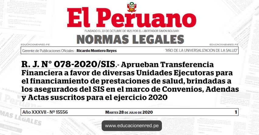 R. J. N° 078-2020/SIS.- Aprueban Transferencia Financiera a favor de diversas Unidades Ejecutoras para el financiamiento de prestaciones de salud, brindadas a los asegurados del SIS en el marco de Convenios, Adendas y Actas suscritos para el ejercicio 2020