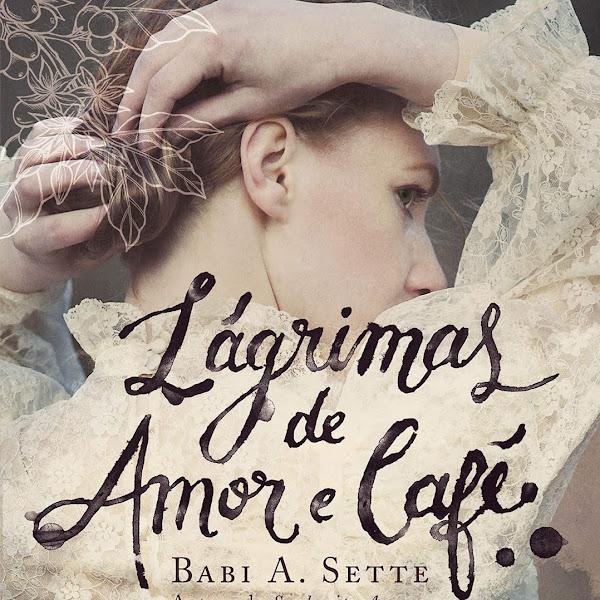[LANÇAMENTO] Lágrimas de Amor e Café de Babi A. Sette