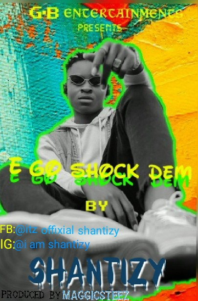 SHANTIZY – E GO SHOCK DEM [ PROD BY MAGICSTEEZ]