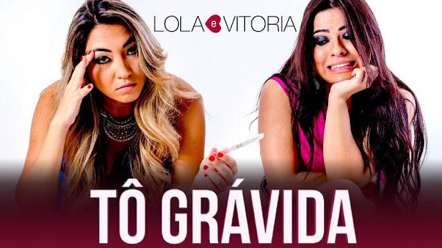 Lola e Vitória - Tô Grávida