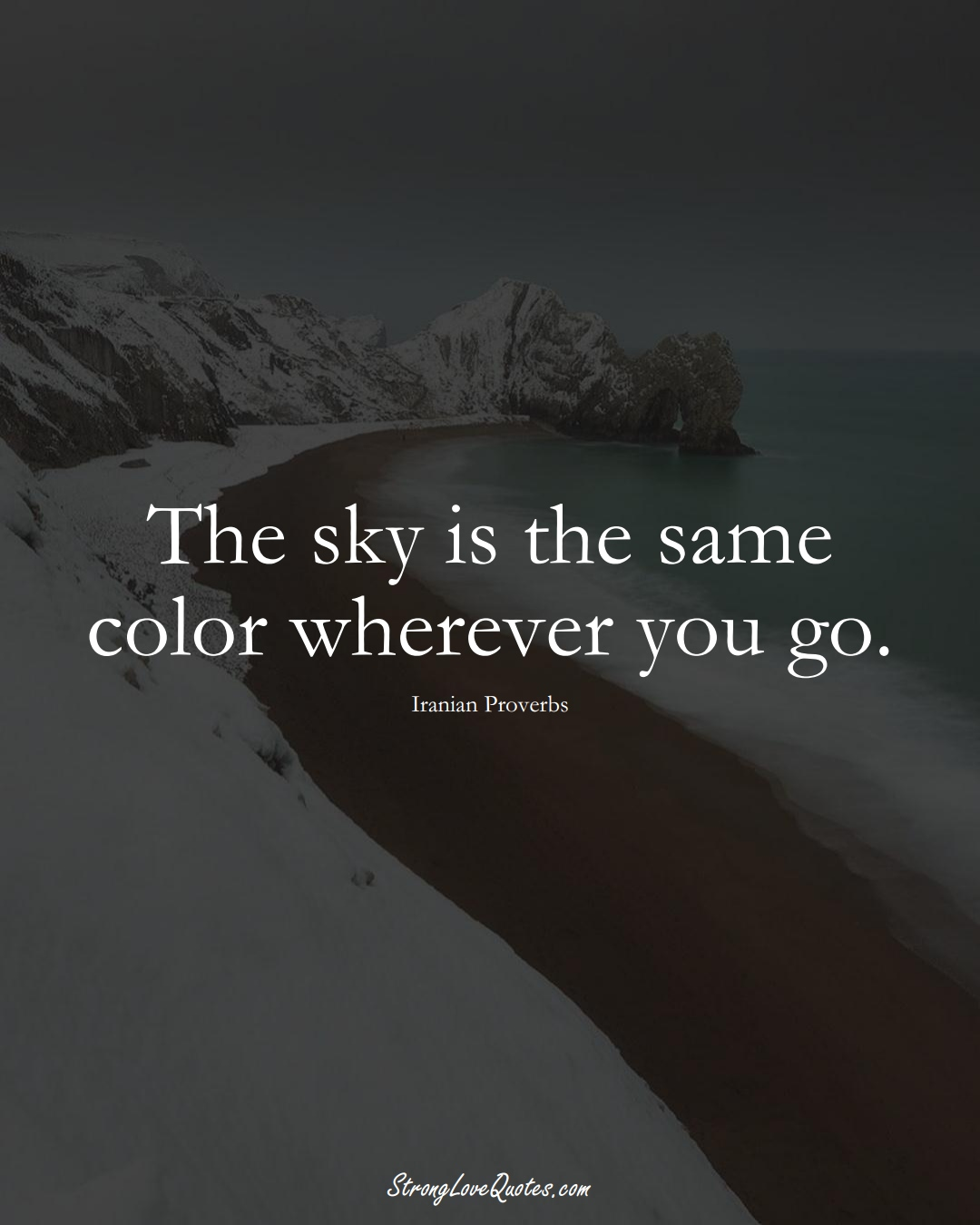 The sky is the same color wherever you go. (Iranian Sayings);  #MiddleEasternSayings