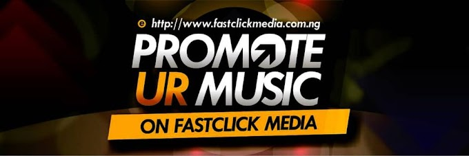 Promote All Your Songs (Past, Present And Future) For Only ₦5,000 on Fastclick Media