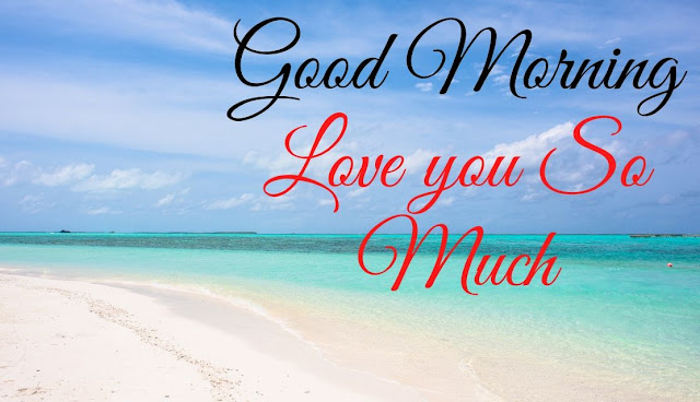 Good Morning Love you So Much Good Morning Sea Image