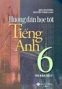 Hướng Dẫn Học Tốt Tiếng Anh 6 - Mai Lan Hương