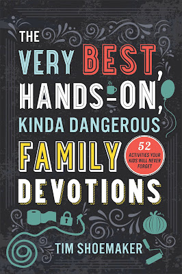 The Very Best, Hands-On, Kinda Dangerous Family Devotions by Tim Shoemaker