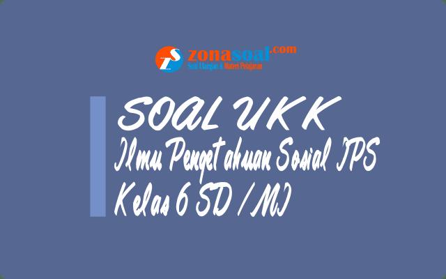 Soal UKK IPS Kelas 6 SD Terbaru dan Kunci Jawaban