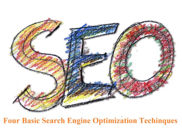 Four Basic Search Engine Optimization Techinques
