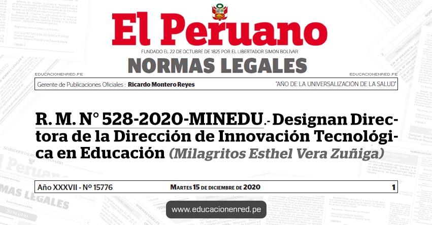 R. M. N° 528-2020-MINEDU.- Designan Directora de la Dirección de Innovación Tecnológica en Educación (Milagritos Esthel Vera Zuñiga)