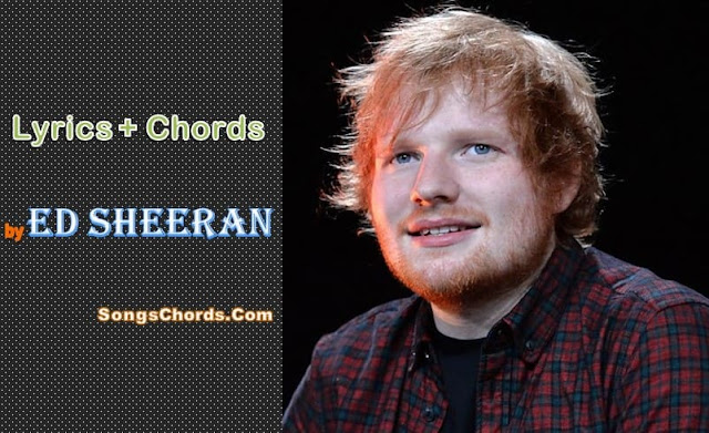 Chords and Lyrics by Ed Sheeran, Lyrics by Ed Sheeran, Chords by Ed Sheeran