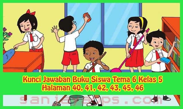 Kunci Jawaban Buku Siswa Tema 6 Kelas 5 Halaman 40, 41, 42, 43, 45, 46