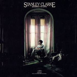 Stanley Clarke - Journey To Love (1975)