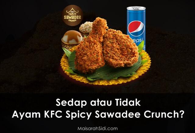 Sedap atau Tidak Rasa Ayam KFC Spicy Sawadee Crunch?