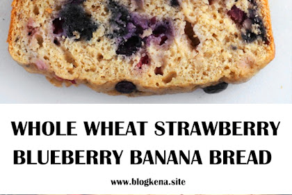 WHOLE WHEAT STRAWBERRY BLUEBERRY BANANA BREAD {RECIPE VIDEO!}