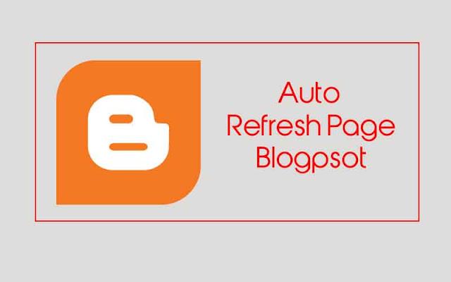Hướng dẫn tạo tự động tải lại trang (Auto Refresh Page) cho Blogspot 2019