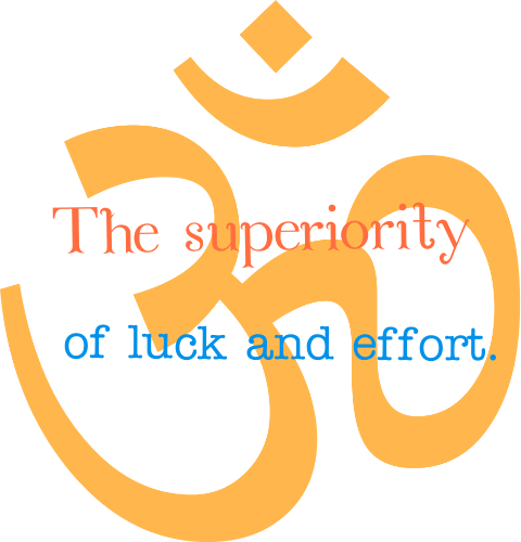 The superiority of luck and effort.