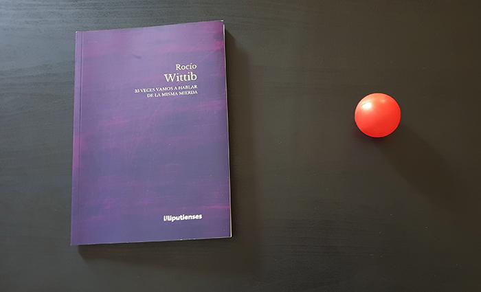Reseña de «35 veces vamos a hablar de la misma mierda», de Rocío Wittib (Ediciones Liliputienses)