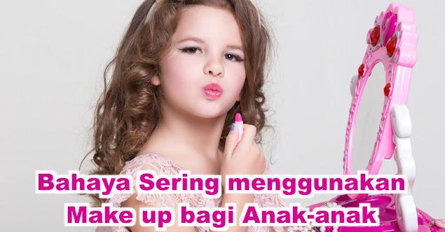 Bahaya Sering menggunakan Make up bagi Anak-anak