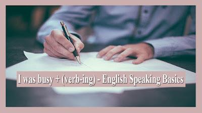 I was busy + (verb-ing) - English Speaking Basics