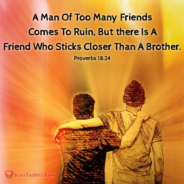A Man Of Too Many Friends... Friend Bible Verse...