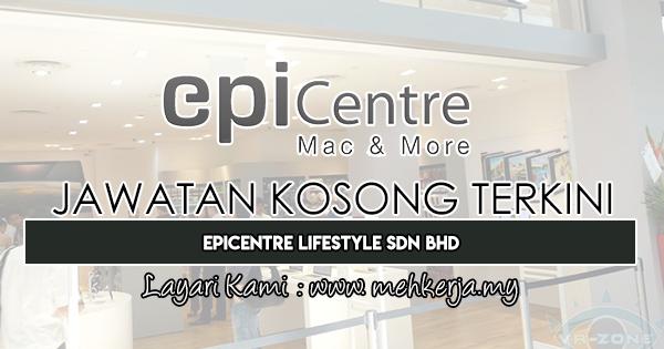 Jawatan Kosong Terkini 2019 di Epicentre Lifestyle Sdn Bhd