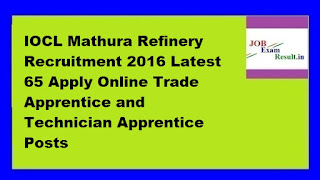 IOCL Mathura Refinery Recruitment 2016 Latest 65 Apply Online Trade Apprentice and Technician Apprentice Posts