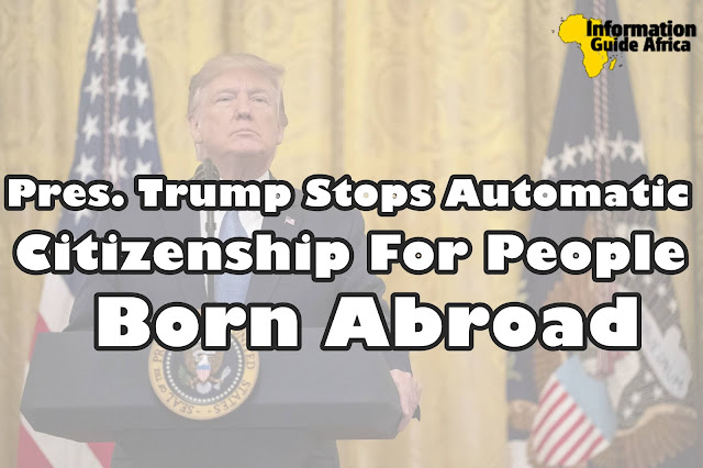 Pres. Trump Stops Automatic Citizenship For People Born Abroad
