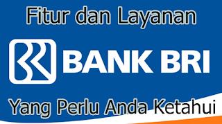 Fitur dan Layanan Bank BRI