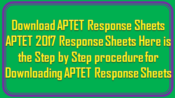 Download APTET Response Sheets APTET 2017 Response Sheets Here is the Step by Step procedure for Downloading APTET Response Sheets