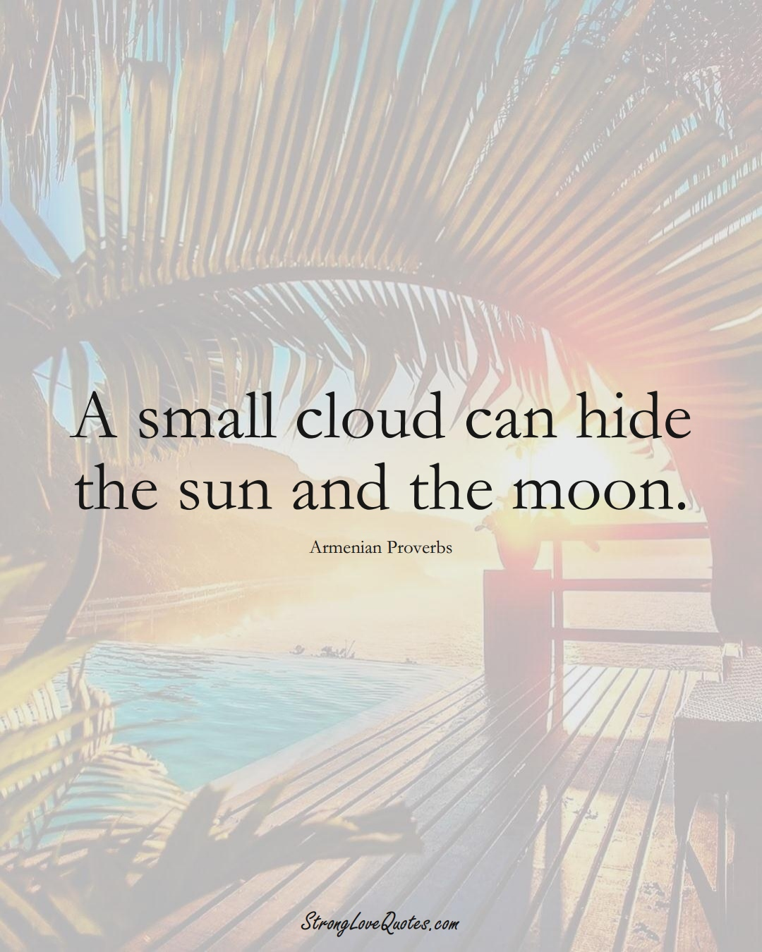 A small cloud can hide the sun and the moon. (Armenian Sayings);  #AsianSayings