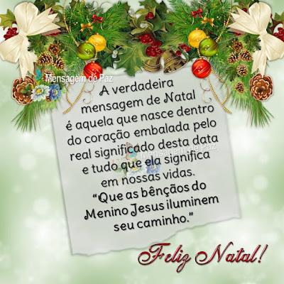 """A verdadeira mensagem de Natal é aquela que nasce dentro do coração  embalada pelo real significado desta data  e tudo que ela significa em nossas vidas.  """"Que as bênçãos do Menino Jesus iluminem seu caminho."""" Feliz Natal!"""