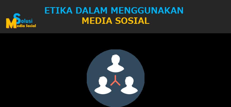 Etika Dalam Menggunakan Media Sosial 2017 Media Sosial Id