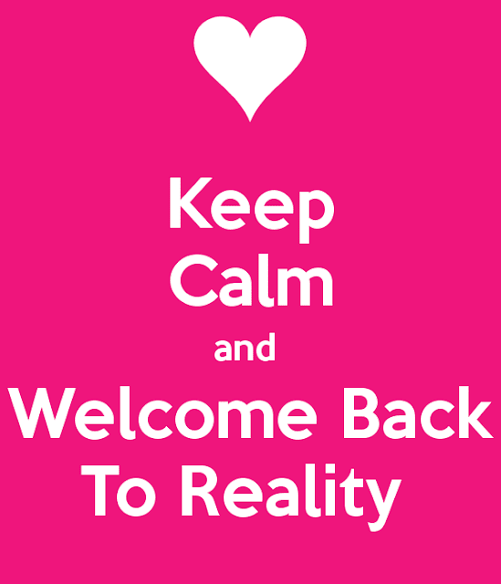 keep calm and welcome back to reality