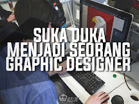 Suka Duka Menjadi Seorang Graphic Designer