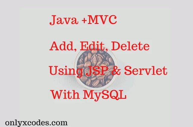 Java MVC Add,Edit,Delete Using JSP And Servlet With MySQL