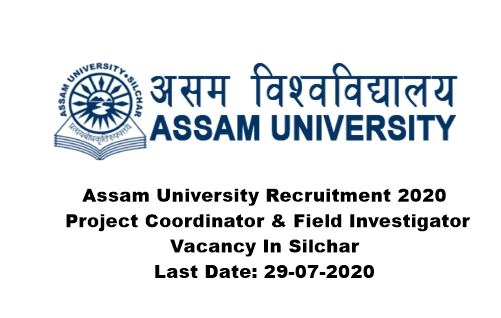 Assam University Recruitment 2020 : Project Coordinator & Field Investigator Vacancy In Silchar. Last Date: 29-07-2020