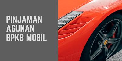 Pinjaman agunana BPKB Mobil