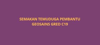 Semakan Temuduga Pembantu Geosains C19