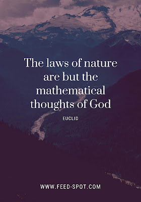 The laws of nature are but the mathematical thoughts of God. __ Euclid