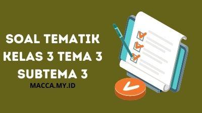 Soal Tematik Kelas 3 Tema 3 Subtema 3