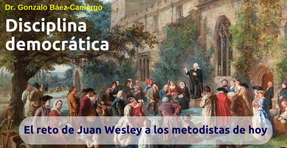 Disciplina democrática - Reto de Juan Wesley a los metodistas de hoy
