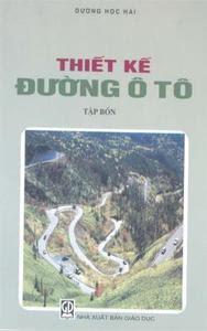 Thiết Kế Đường Ô Tô : Tập 4 - Dương Ngọc Hải