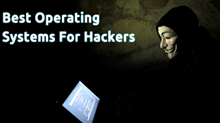 Top 14 Best Operating Systems For Hackers