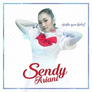 Sendy Ariani - Setia Apa Takut