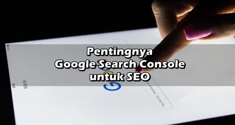Pentingnya Google Search Console untuk SEO