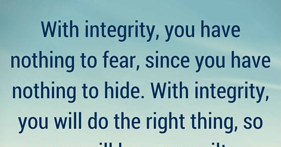 Nothing To Hide Quotes: With Integrity, You Have Nothing To Fear, Since You Have